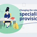 'Changing the role of specialist provision'. A girl sits working at a school desk